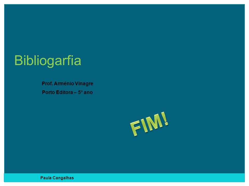 Prof. Arménio Vinagre Porto Editora – 5º ano Bibliogarfia Paula Cangalhas