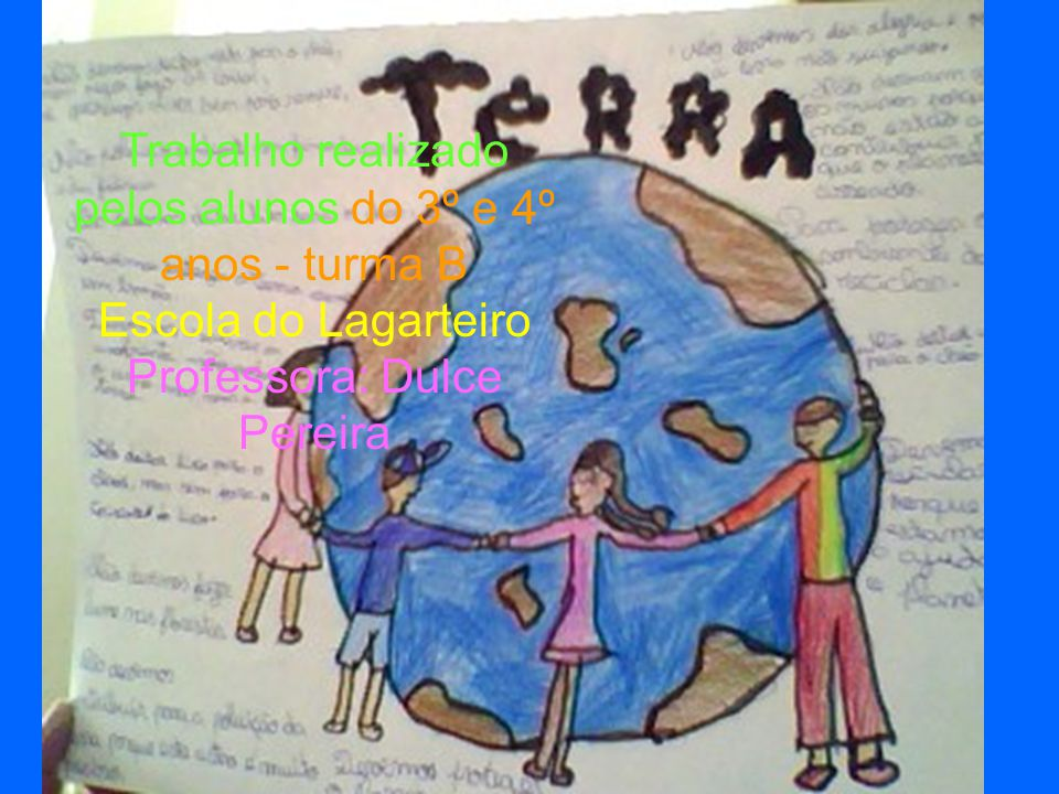 Trabalho realizado pelos alunos do 3º e 4º anos - turma B Escola do Lagarteiro Professora: Dulce Pereira