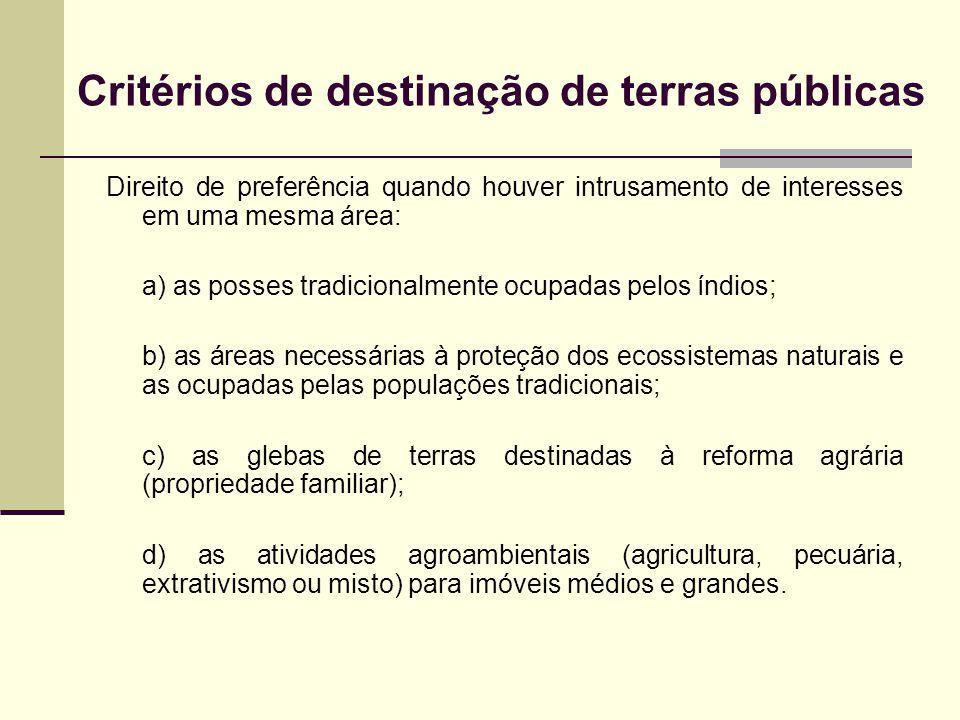 Critérios de destinação de terras públicas Direito de preferência quando houver intrusamento de interesses em uma mesma área: a) as posses tradicional