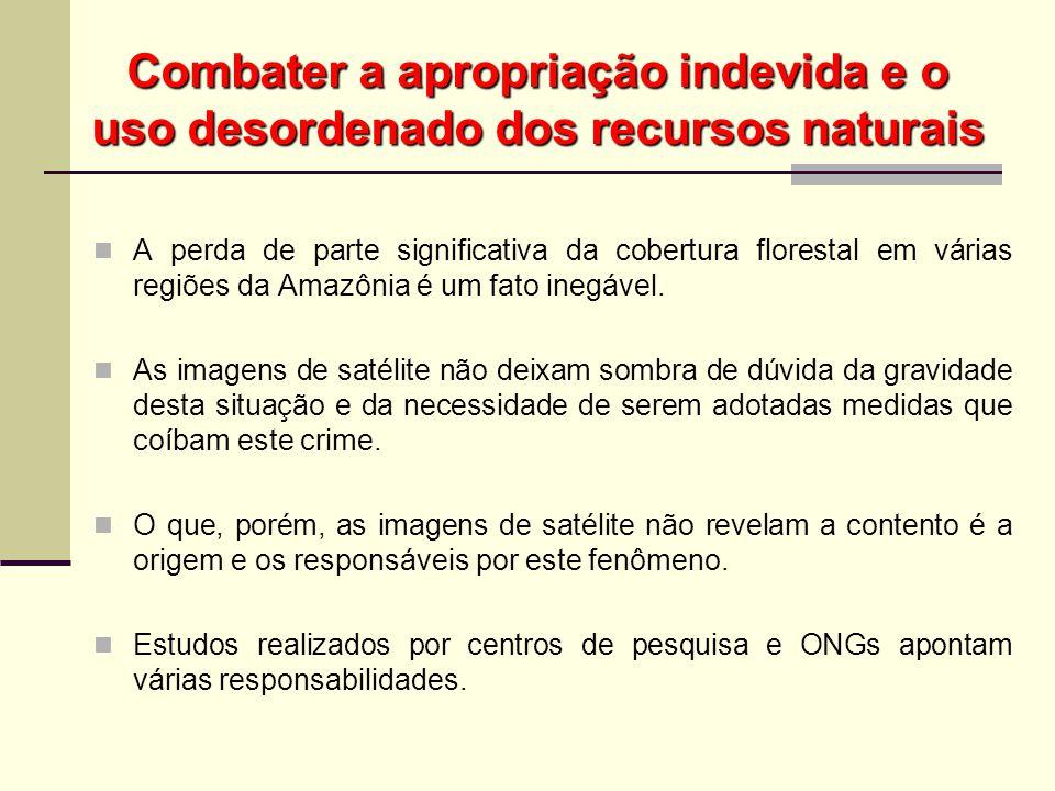 Combater a apropriação indevida e o uso desordenado dos recursos naturais A perda de parte significativa da cobertura florestal em várias regiões da A
