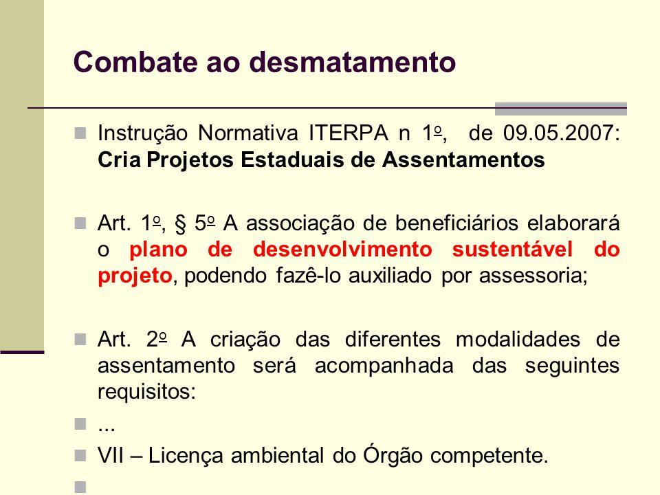Combate ao desmatamento Instrução Normativa ITERPA n 1 o, de 09.05.2007: Cria Projetos Estaduais de Assentamentos Art. 1 o, § 5 o A associação de bene