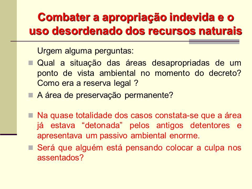 Combater a apropriação indevida e o uso desordenado dos recursos naturais Urgem alguma perguntas: Qual a situação das áreas desapropriadas de um ponto