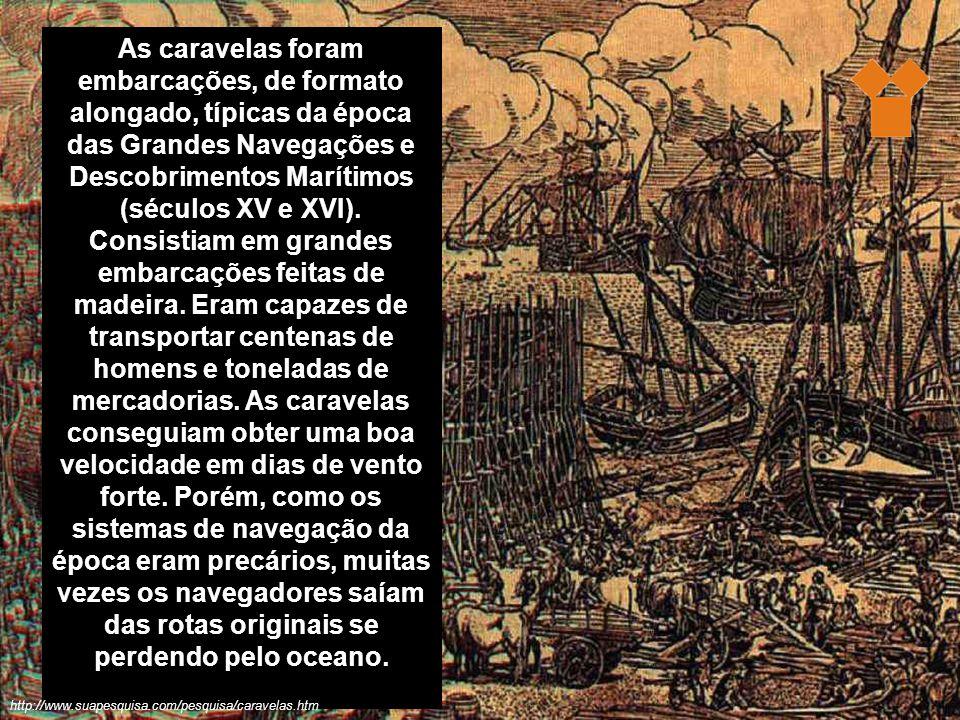 As caravelas foram embarcações, de formato alongado, típicas da época das Grandes Navegações e Descobrimentos Marítimos (séculos XV e XVI).