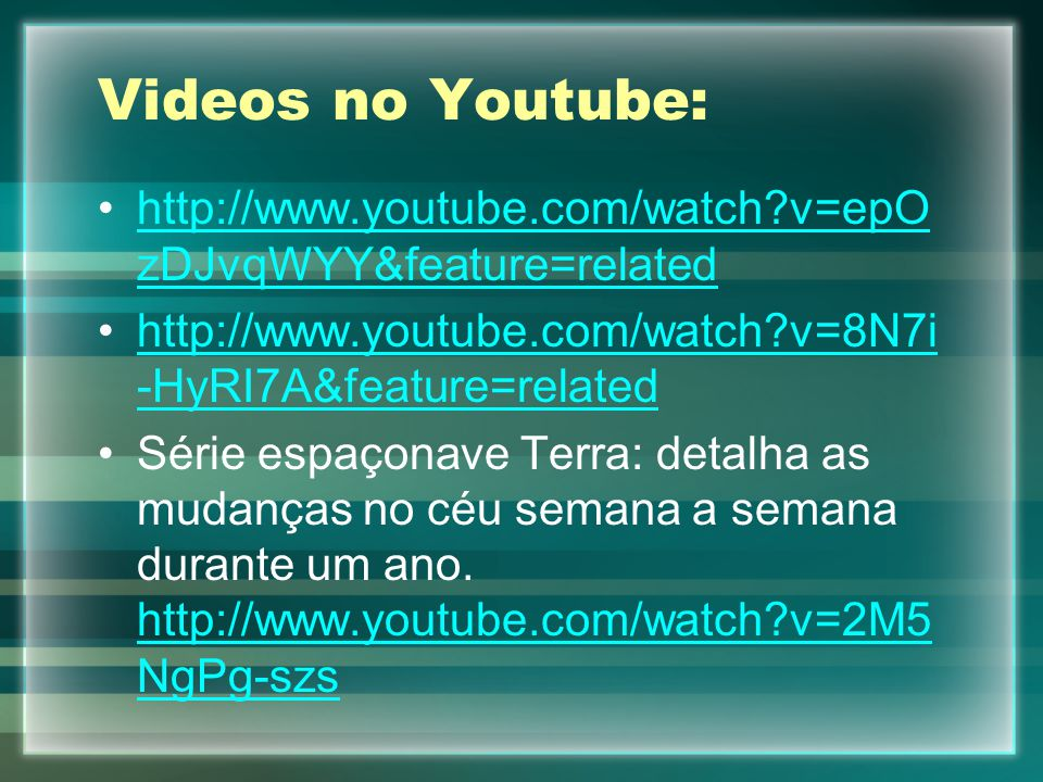 Videos no Youtube: http://www.youtube.com/watch?v=epO zDJvqWYY&feature=relatedhttp://www.youtube.com/watch?v=epO zDJvqWYY&feature=related http://www.y