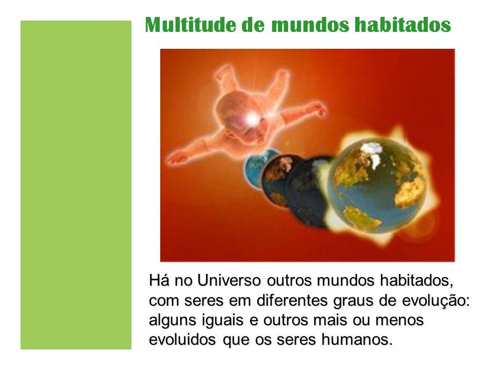 Há no Universo outros mundos habitados, com seres em diferentes graus de evolução: alguns iguais e outros mais ou menos evoluidos que os seres humanos