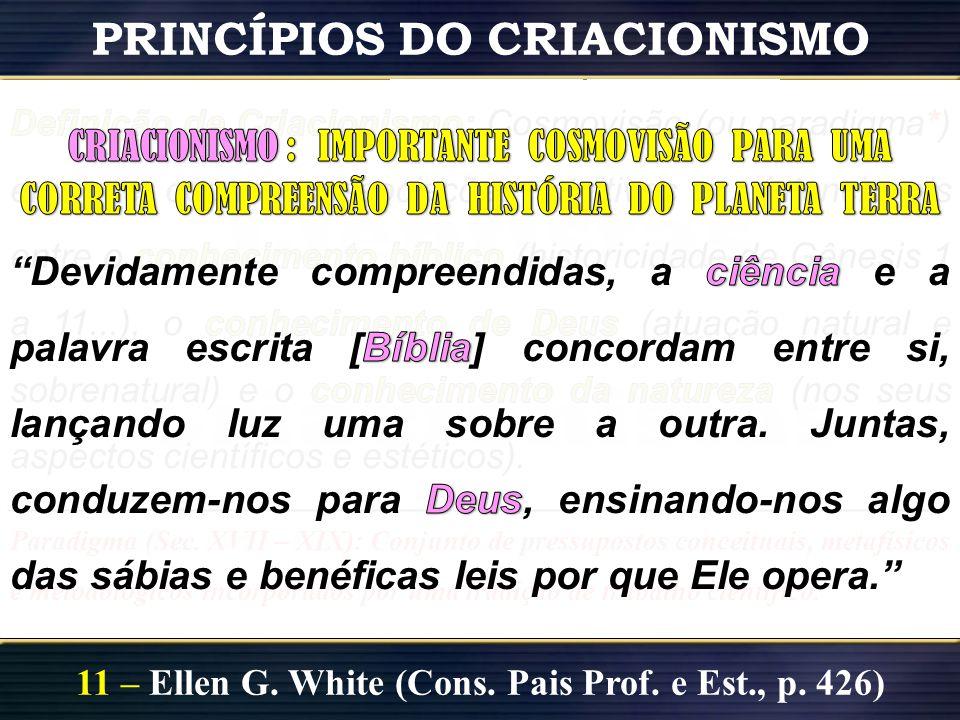 11 – Ellen G. White (Cons. Pais Prof. e Est., p. 426) Galileu Galilei (1564-1642) Michael Faraday (1791-1867) James Maxwell (1831-1879) Louis Pasteur