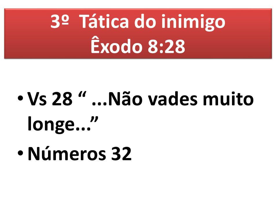 """Vs 28 """"...Não vades muito longe..."""" Números 32 3º Tática do inimigo Êxodo 8:28"""