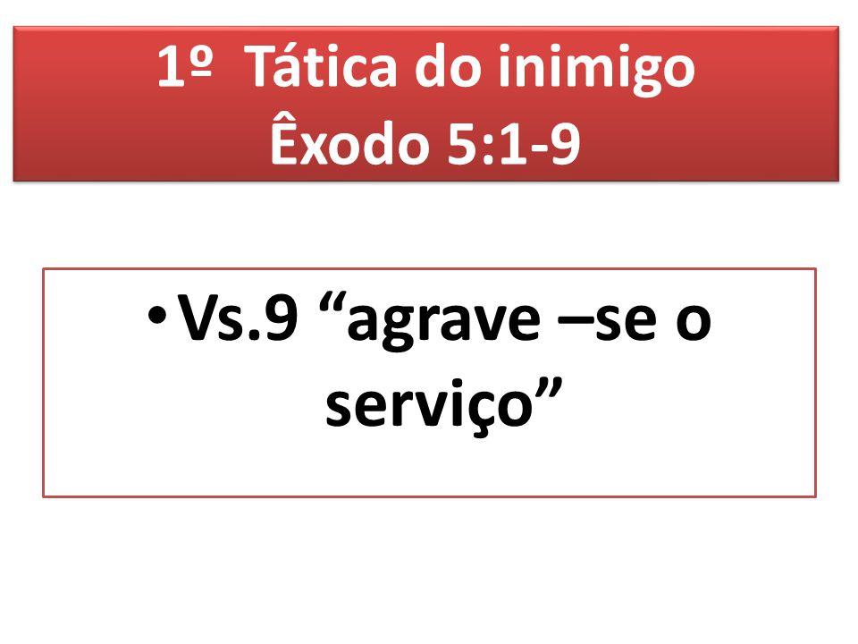 "1º Tática do inimigo Êxodo 5:1-9 Vs.9 ""agrave –se o serviço"""