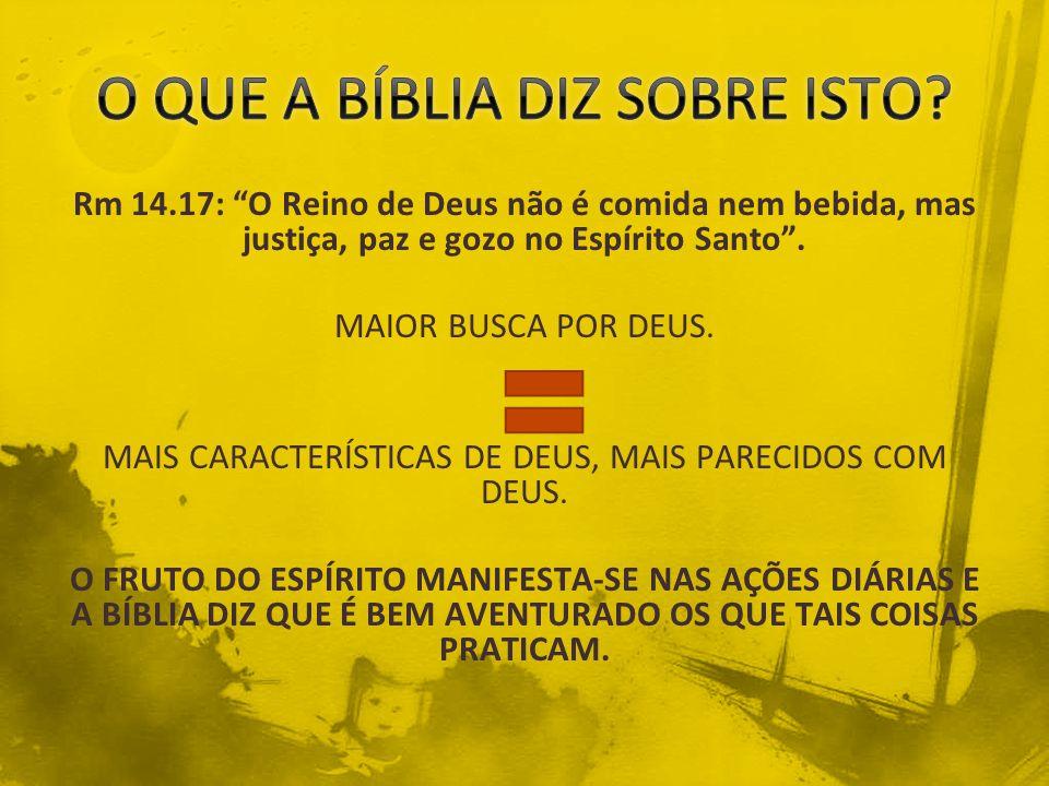 """Rm 14.17: """"O Reino de Deus não é comida nem bebida, mas justiça, paz e gozo no Espírito Santo"""". MAIOR BUSCA POR DEUS. MAIS CARACTERÍSTICAS DE DEUS, MA"""