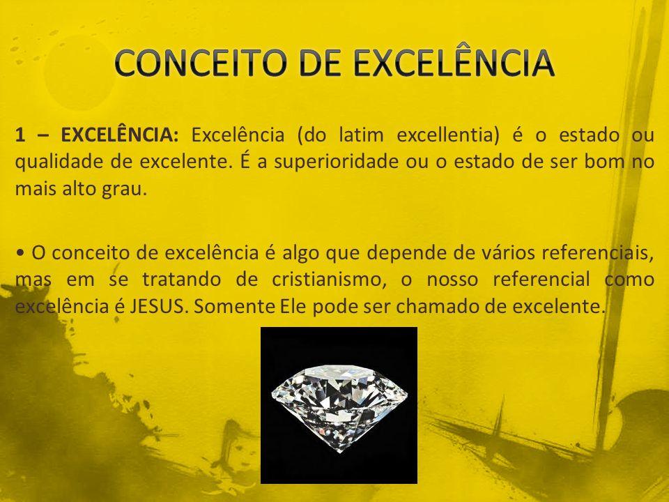 1 – EXCELÊNCIA: Excelência (do latim excellentia) é o estado ou qualidade de excelente. É a superioridade ou o estado de ser bom no mais alto grau. O