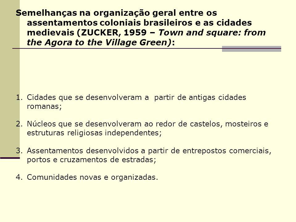 Semelhanças na organização geral entre os assentamentos coloniais brasileiros e as cidades medievais (ZUCKER, 1959 – Town and square: from the Agora t