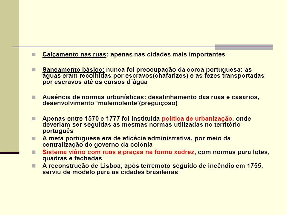 Calçamento nas ruas: apenas nas cidades mais importantes Saneamento básico: nunca foi preocupação da coroa portuguesa: as águas eram recolhidas por es
