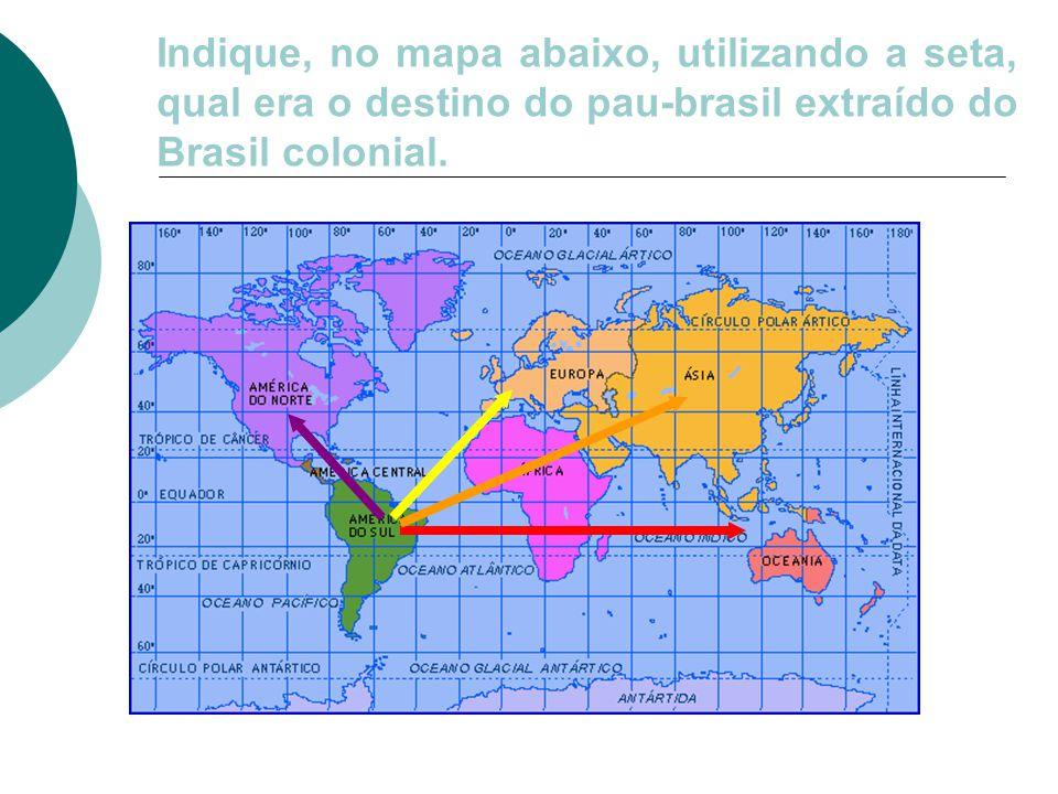 Indique, no mapa abaixo, utilizando a seta, qual era o destino do pau-brasil extraído do Brasil colonial.