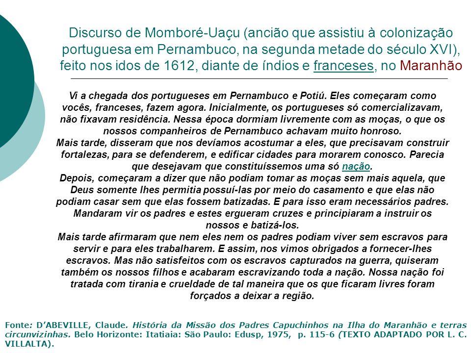 Vi a chegada dos portugueses em Pernambuco e Potiú. Eles começaram como vocês, franceses, fazem agora. Inicialmente, os portugueses só comercializavam