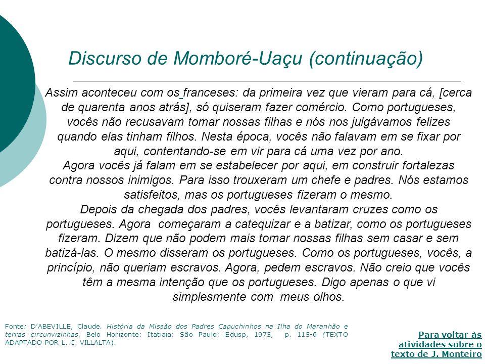 Discurso de Momboré-Uaçu (continuação) Assim aconteceu com os franceses: da primeira vez que vieram para cá, [cerca de quarenta anos atrás], só quiser