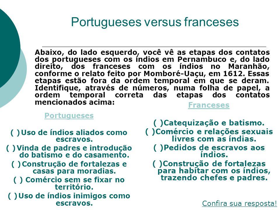 Abaixo, do lado esquerdo, você vê as etapas dos contatos dos portugueses com os índios em Pernambuco e, do lado direito, dos franceses com os índios n