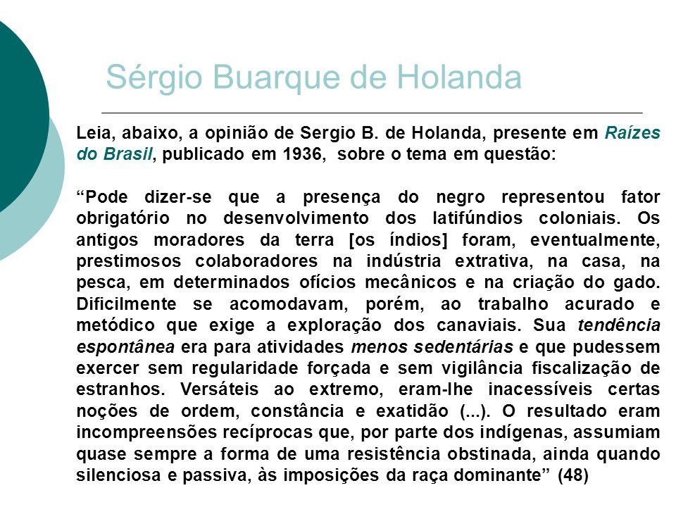 """Sérgio Buarque de Holanda Leia, abaixo, a opinião de Sergio B. de Holanda, presente em Raízes do Brasil, publicado em 1936, sobre o tema em questão: """""""
