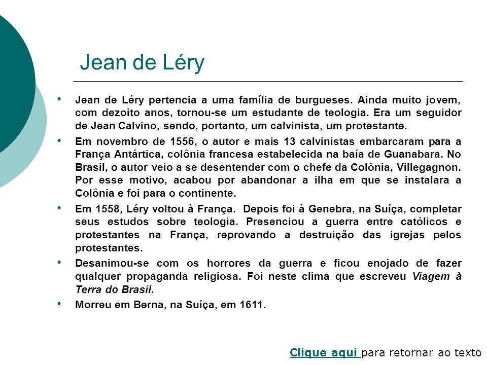 Jean de Léry Jean de Léry pertencia a uma família de burgueses. Ainda muito jovem, com dezoito anos, tornou-se um estudante de teologia. Era um seguid