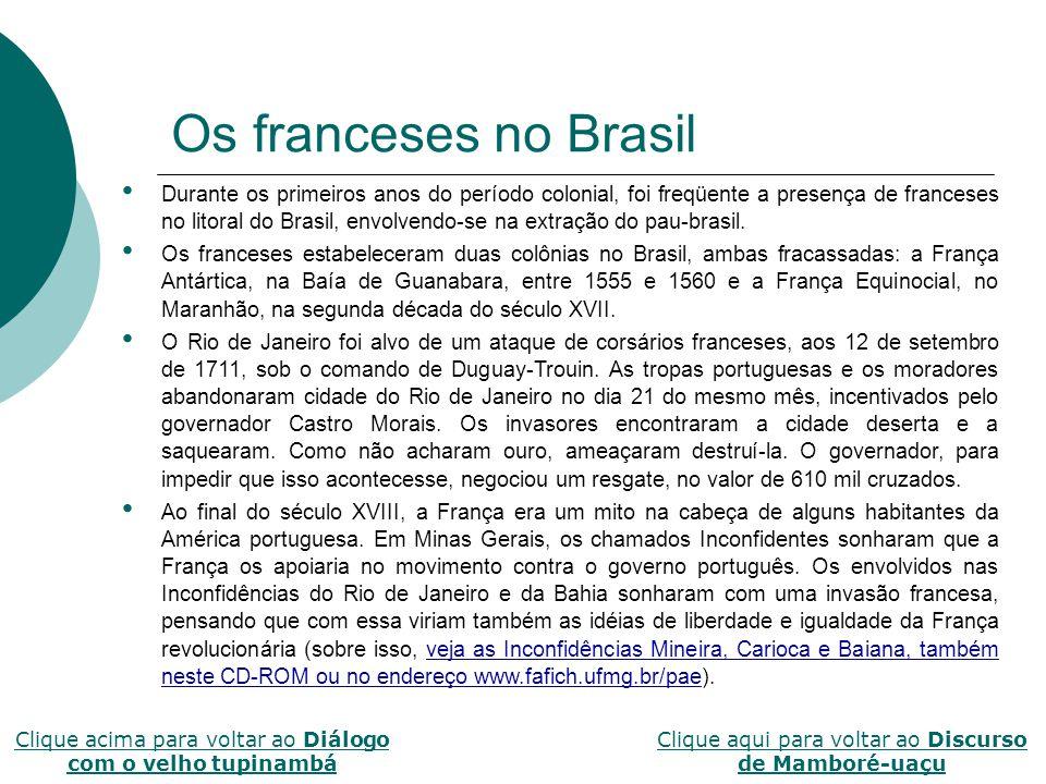 Os franceses no Brasil Durante os primeiros anos do período colonial, foi freqüente a presença de franceses no litoral do Brasil, envolvendo-se na ext