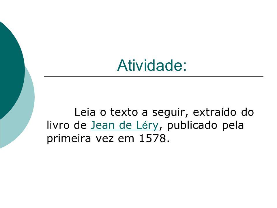 Atividade: Leia o texto a seguir, extra í do do livro de Jean de L é ry, publicado pela primeira vez em 1578.Jean de L é ry