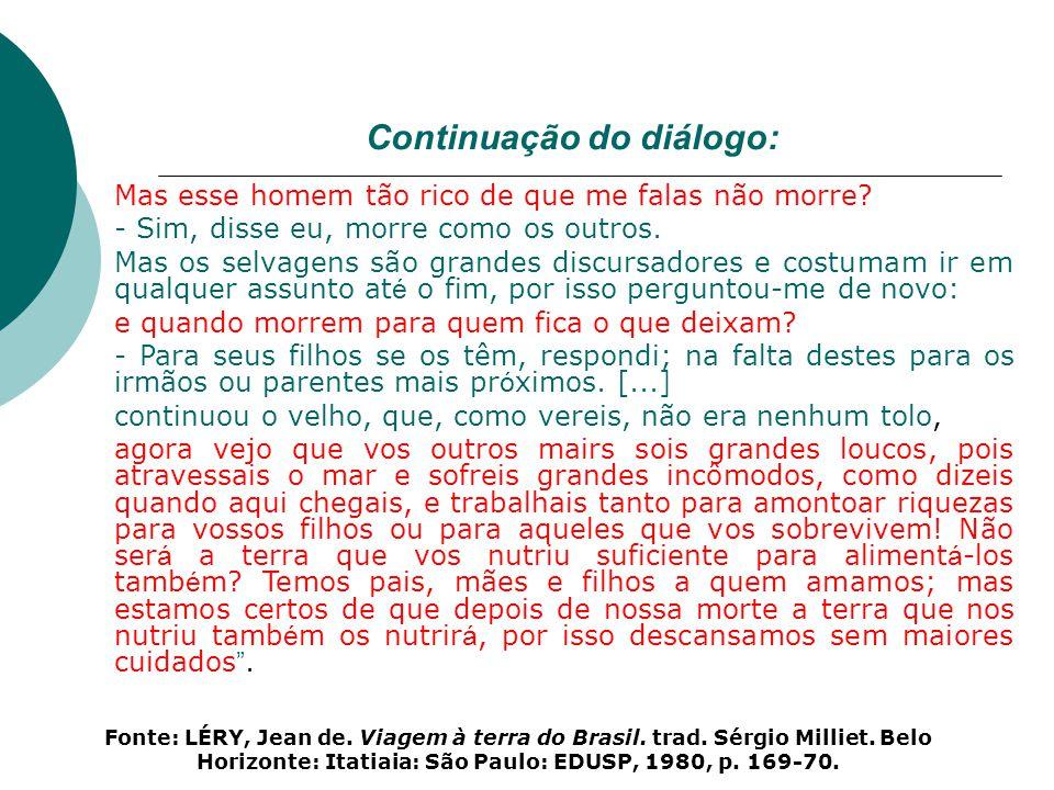 Atividade Houve substituição do trabalho indígena pelo do negro, em São Paulo até o final do século XVII, segundo John Manuel Monteiro.