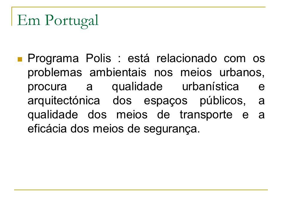 Em Portugal Programa Polis : está relacionado com os problemas ambientais nos meios urbanos, procura a qualidade urbanística e arquitectónica dos espa