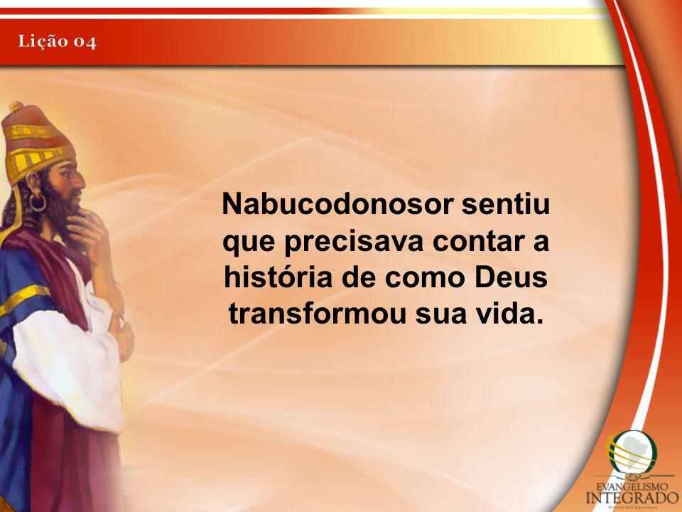 Nabucodonosor sentiu que precisava contar a história de como Deus transformou sua vida.