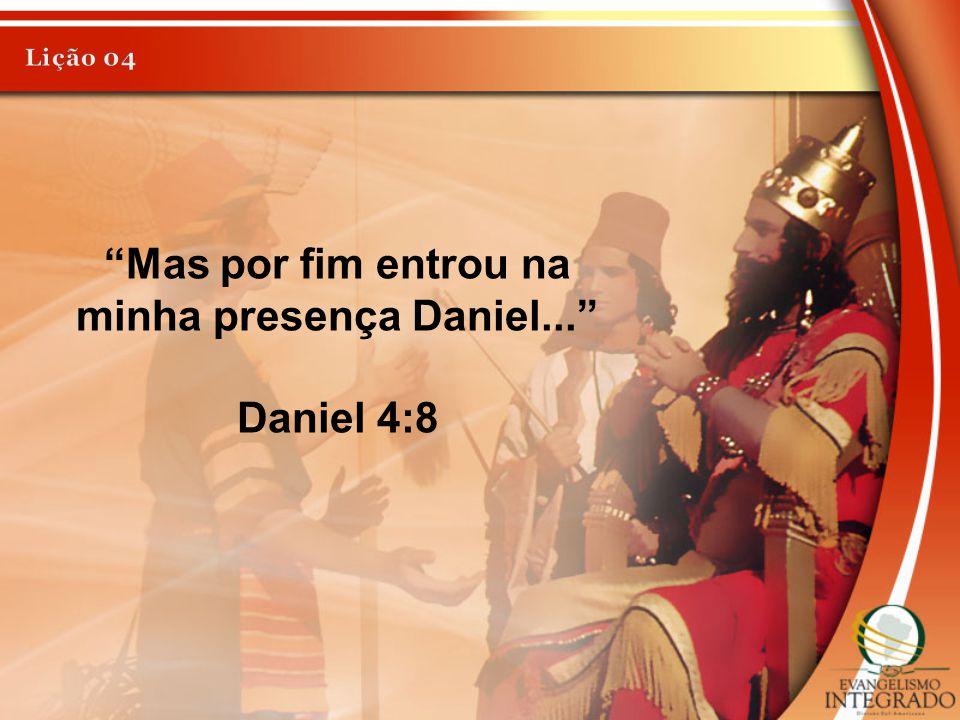 """""""Mas por fim entrou na minha presença Daniel..."""" Daniel 4:8"""