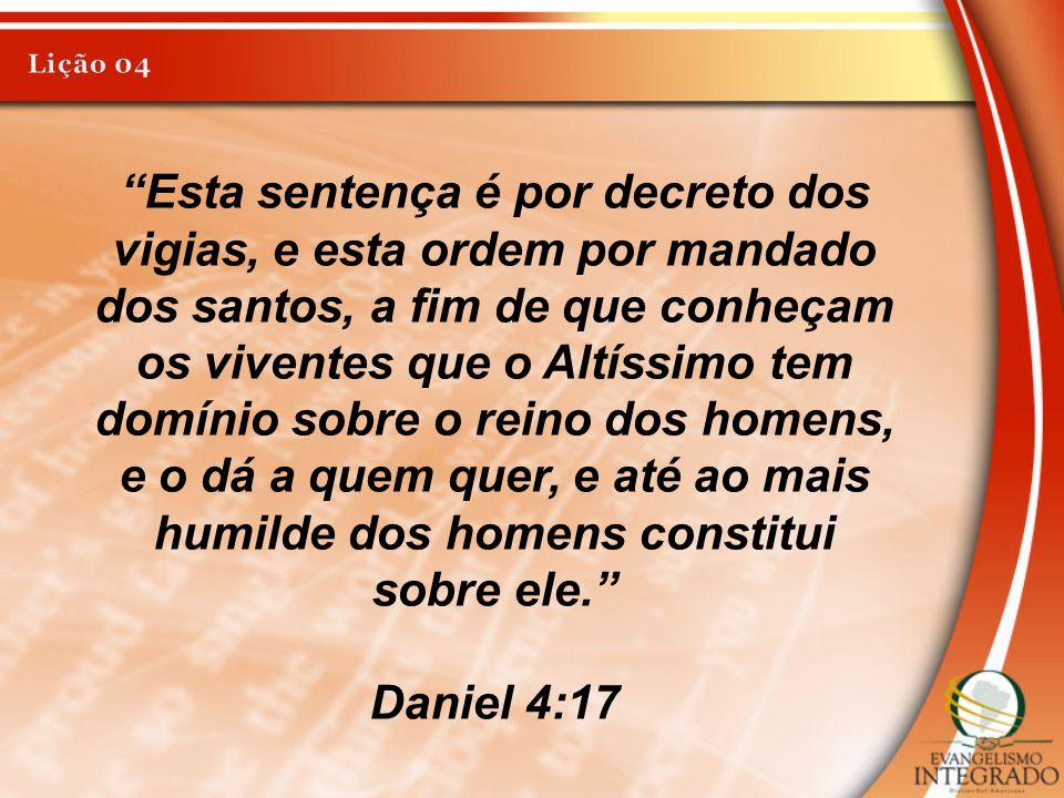 """""""Esta sentença é por decreto dos vigias, e esta ordem por mandado dos santos, a fim de que conheçam os viventes que o Altíssimo tem domínio sobre o re"""
