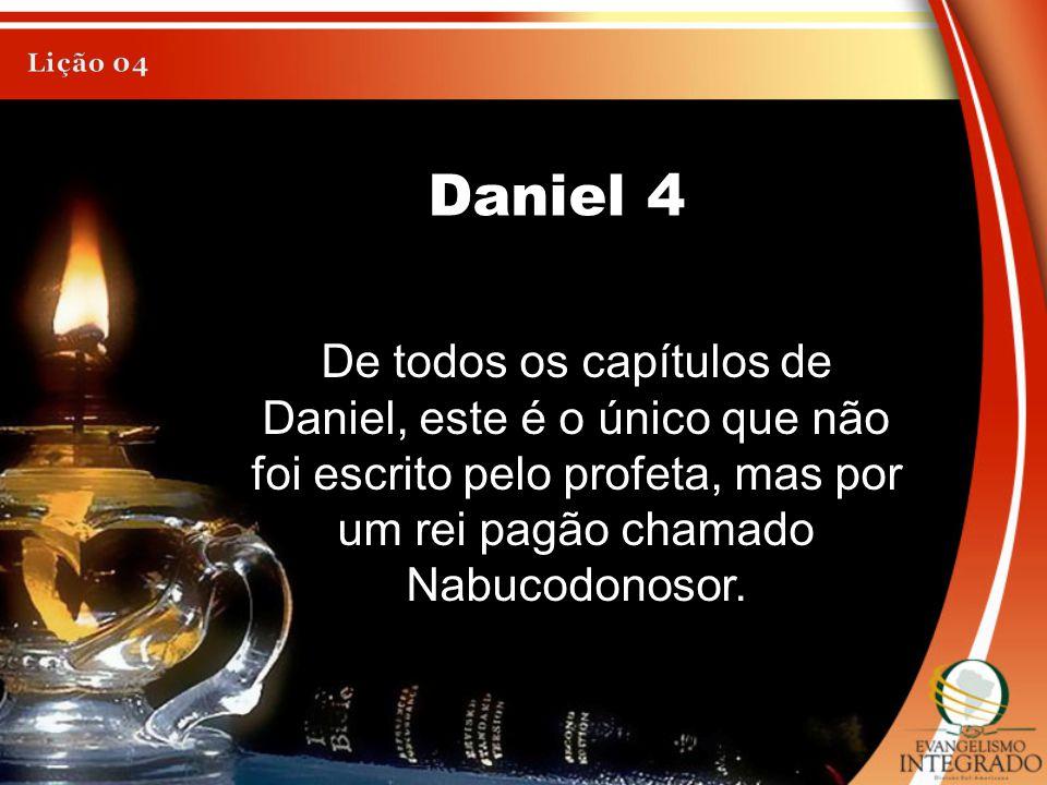 De todos os capítulos de Daniel, este é o único que não foi escrito pelo profeta, mas por um rei pagão chamado Nabucodonosor.