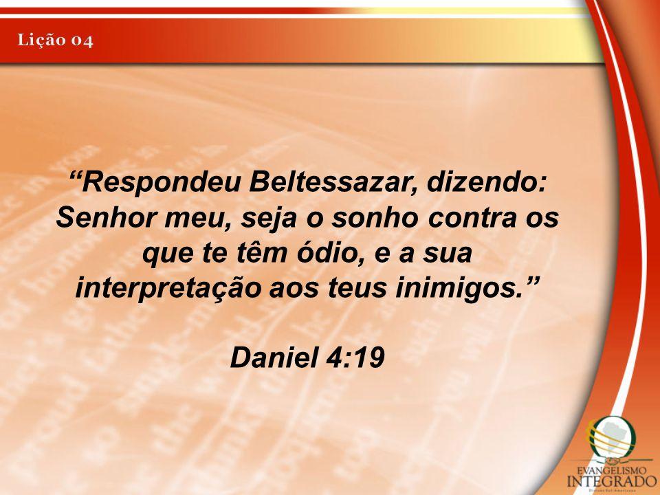 """""""Respondeu Beltessazar, dizendo: Senhor meu, seja o sonho contra os que te têm ódio, e a sua interpretação aos teus inimigos."""" Daniel 4:19"""