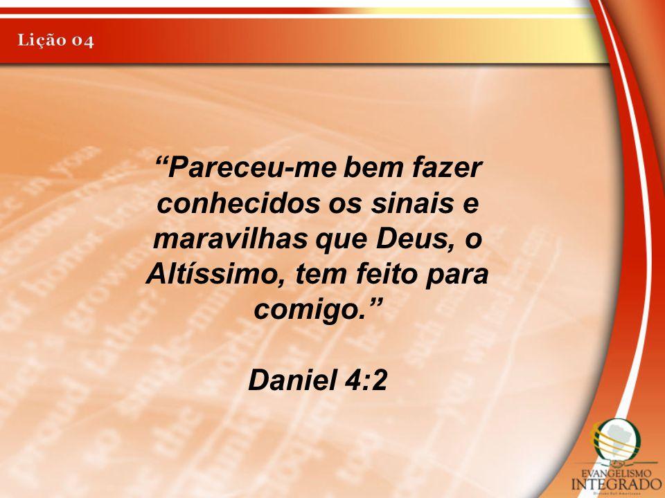"""""""Pareceu-me bem fazer conhecidos os sinais e maravilhas que Deus, o Altíssimo, tem feito para comigo."""" Daniel 4:2"""