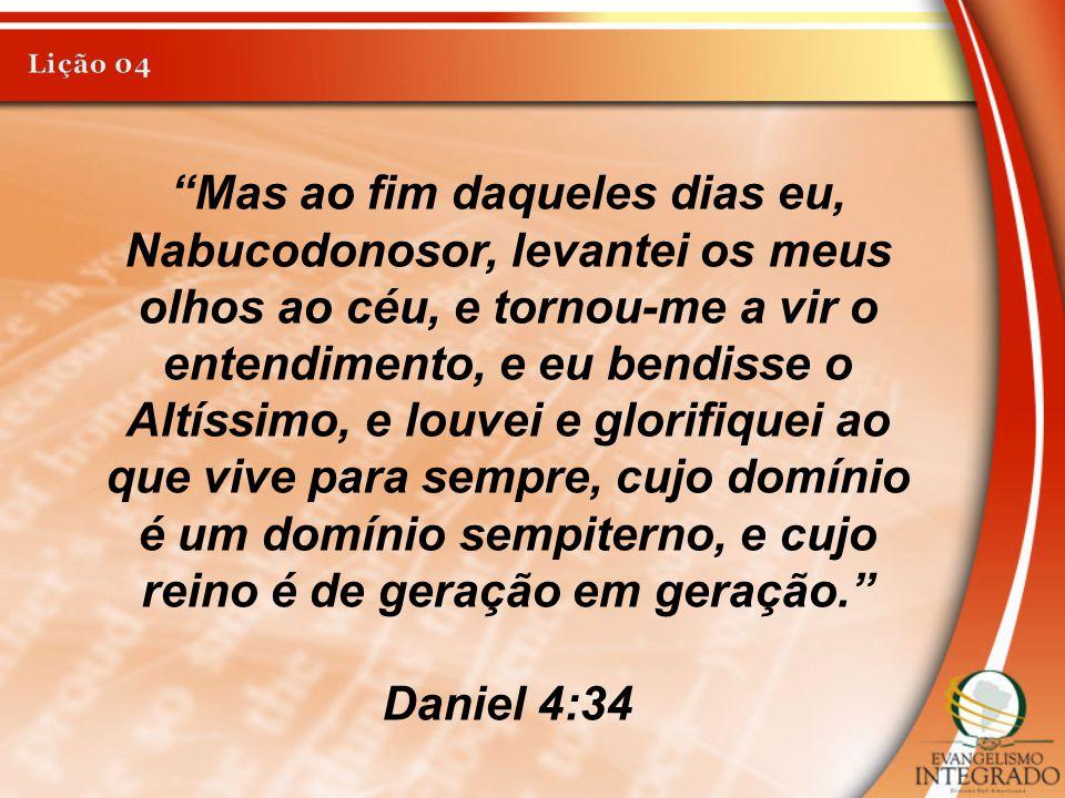 """""""Mas ao fim daqueles dias eu, Nabucodonosor, levantei os meus olhos ao céu, e tornou-me a vir o entendimento, e eu bendisse o Altíssimo, e louvei e gl"""