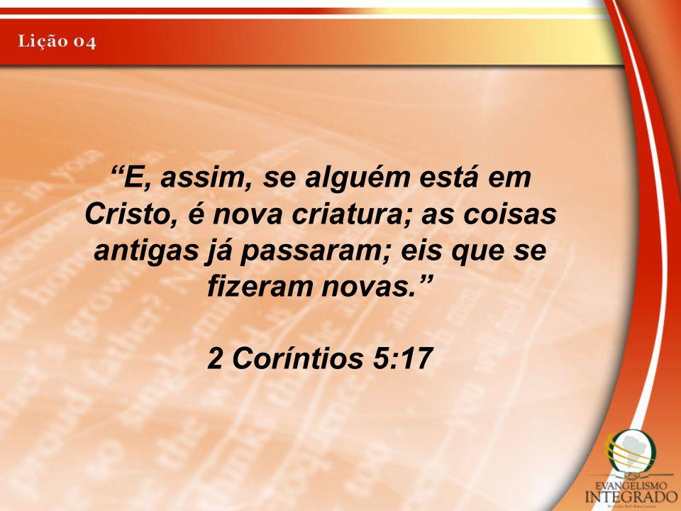 """""""E, assim, se alguém está em Cristo, é nova criatura; as coisas antigas já passaram; eis que se fizeram novas."""" 2 Coríntios 5:17"""