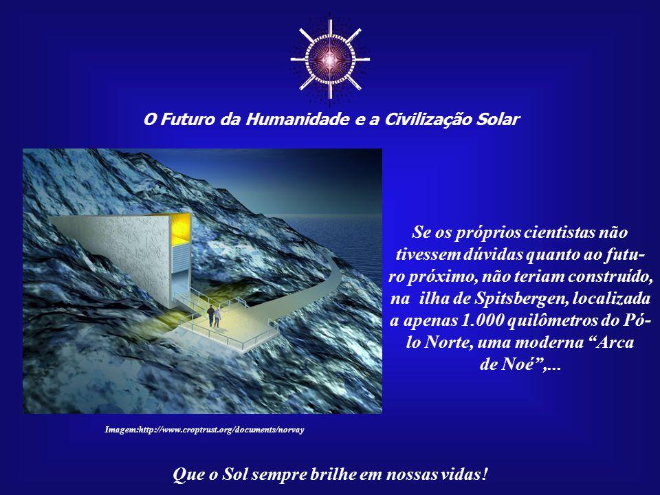 ☼ O Futuro da Humanidade e a Civilização Solar Que o Sol sempre brilhe em nossas vidas! Nada mais ocorre fora da civi- lização que construímos. Todos