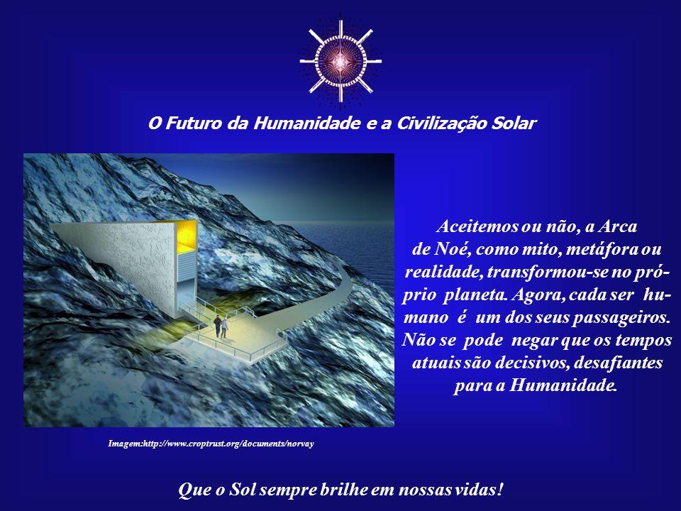 ☼ O Futuro da Humanidade e a Civilização Solar Que o Sol sempre brilhe em nossas vidas!... um banco de sementes, com três milhões de espécies, para ga