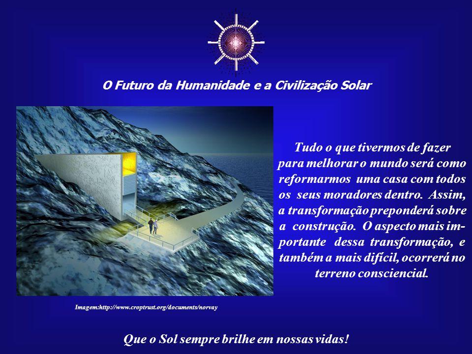 ☼ O Futuro da Humanidade e a Civilização Solar Que o Sol sempre brilhe em nossas vidas! Aceitemos ou não, a Arca de Noé, como mito, metáfora ou realid