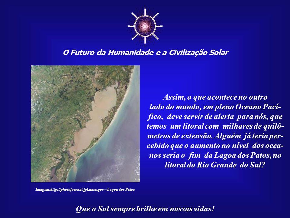 ☼ O Futuro da Humanidade e a Civilização Solar Que o Sol sempre brilhe em nossas vidas! O mundo inteiro é respon- sável por tal situação. Os mares est