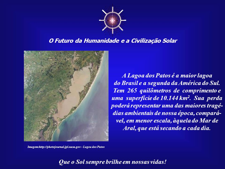 ☼ O Futuro da Humanidade e a Civilização Solar Que o Sol sempre brilhe em nossas vidas! Assim, o que acontece no outro lado do mundo, em pleno Oceano