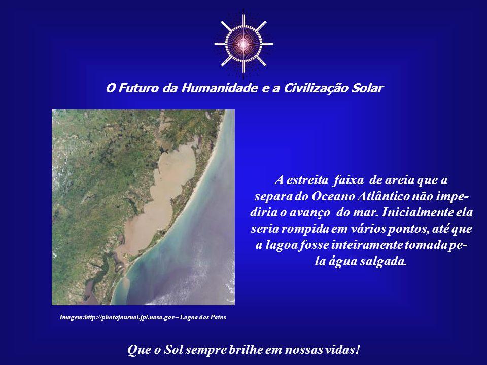 ☼ O Futuro da Humanidade e a Civilização Solar Que o Sol sempre brilhe em nossas vidas! A Lagoa dos Patos é a maior lagoa do Brasil e a segunda da Amé