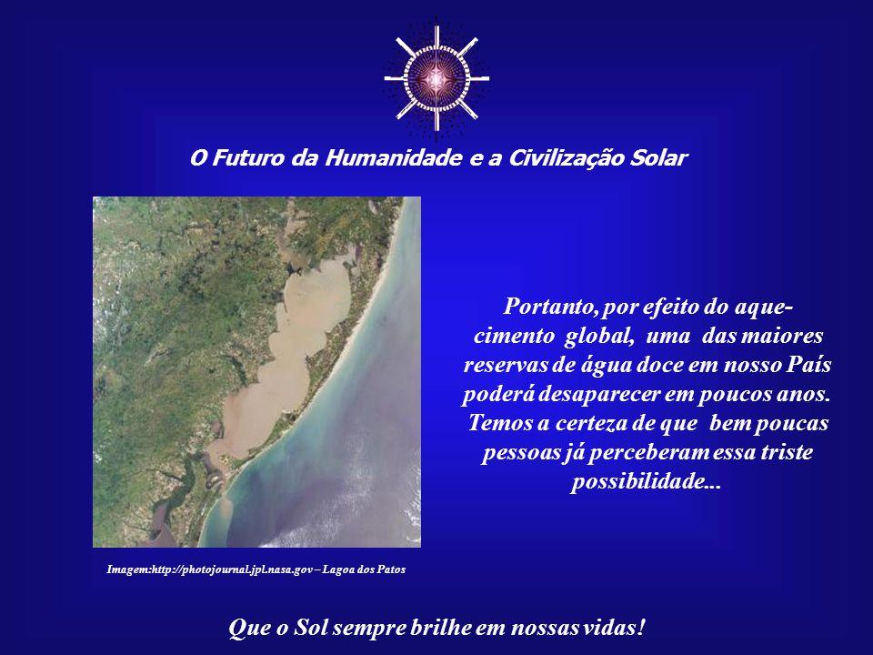 ☼ O Futuro da Humanidade e a Civilização Solar Que o Sol sempre brilhe em nossas vidas! A estreita faixa de areia que a separa do Oceano Atlântico não