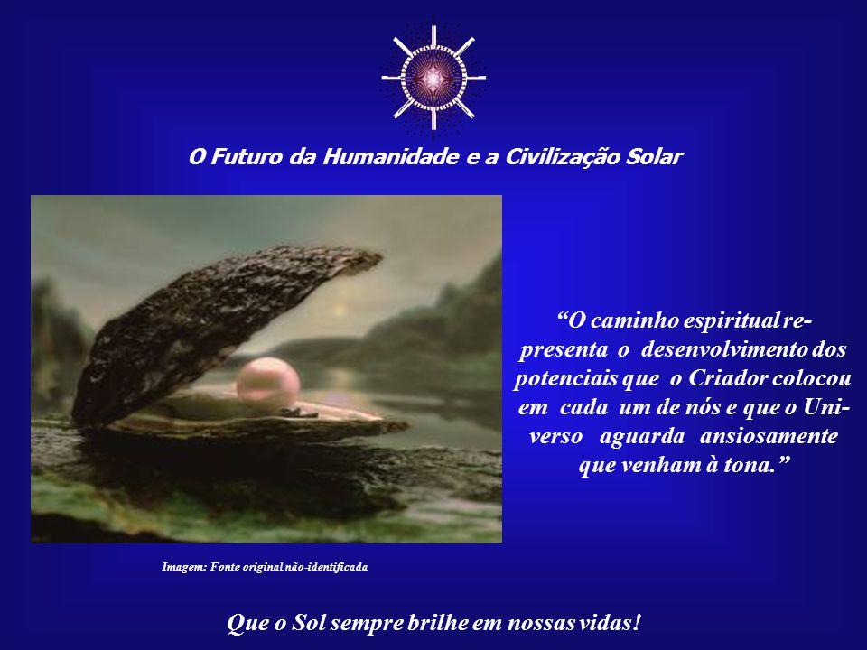 """☼ O Futuro da Humanidade e a Civilização Solar Que o Sol sempre brilhe em nossas vidas! """"Espiritual"""" diz respeito, acima de tudo, à nossa interiori- d"""