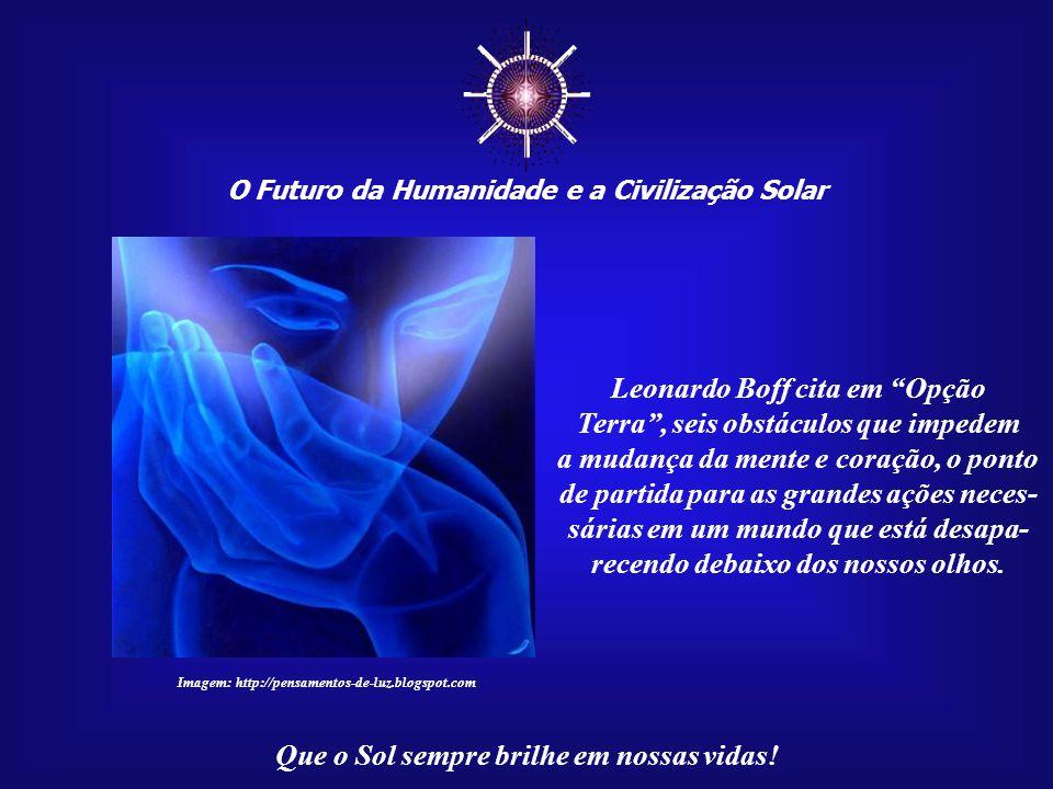 """☼ O Futuro da Humanidade e a Civilização Solar Que o Sol sempre brilhe em nossas vidas! """"A espiritualidade implica na responsabilidadade pessoal no ca"""