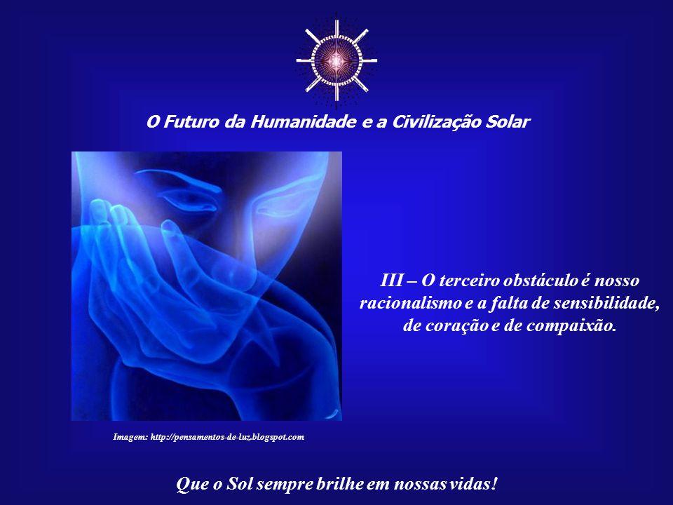 ☼ O Futuro da Humanidade e a Civilização Solar Que o Sol sempre brilhe em nossas vidas! II – O segundo obstáculo é o nosso arraigado antropocentrismo.