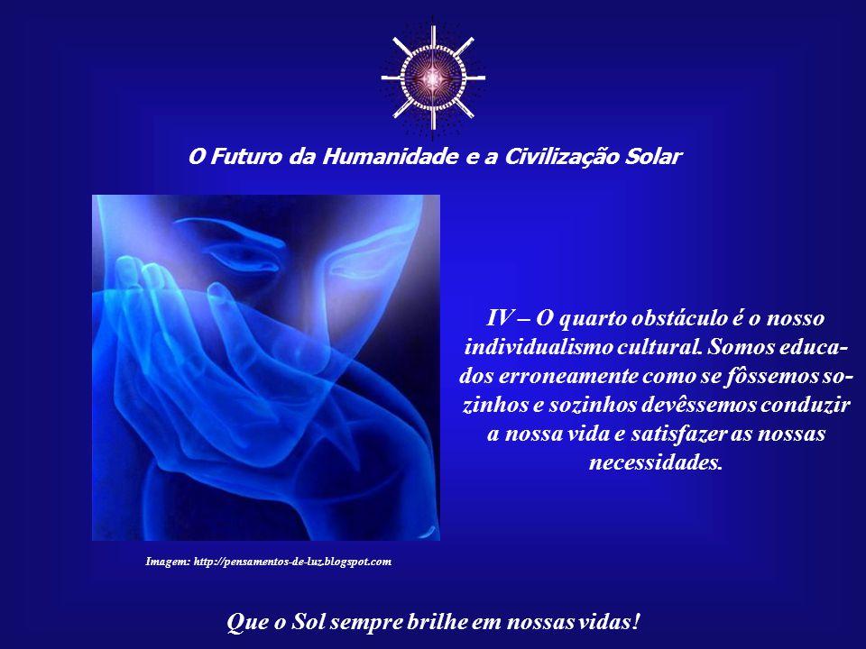 ☼ O Futuro da Humanidade e a Civilização Solar Que o Sol sempre brilhe em nossas vidas! III – O terceiro obstáculo é nosso racionalismo e a falta de s