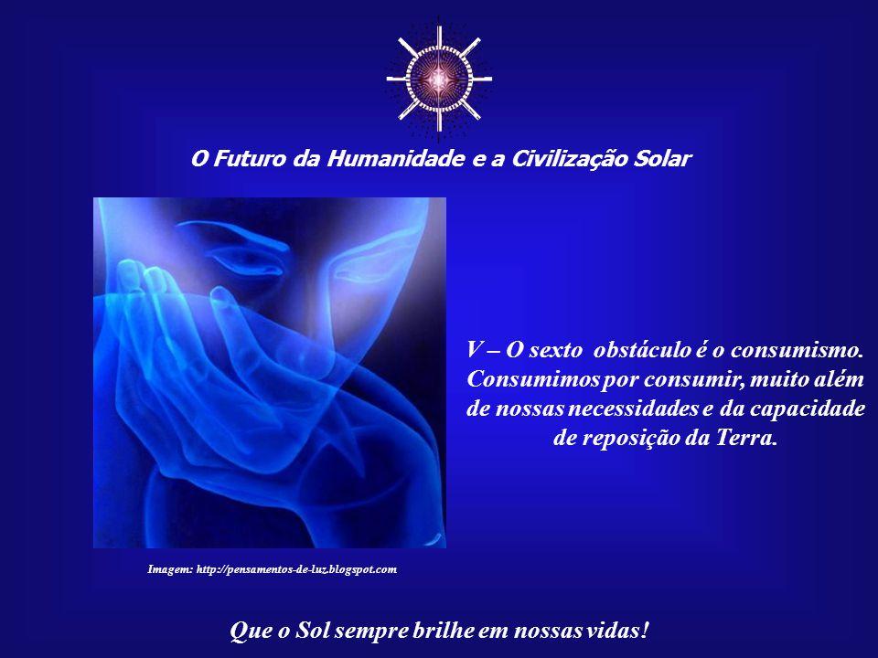 ☼ O Futuro da Humanidade e a Civilização Solar Que o Sol sempre brilhe em nossas vidas! V – O quinto obstáculo é formado pela competição e pela concor