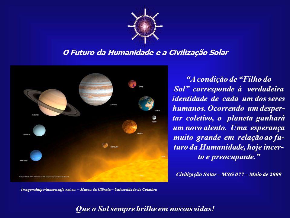 """☼ O Futuro da Humanidade e a Civilização Solar Que o Sol sempre brilhe em nossas vidas! """"Pois, se somos 'seres Solares', também poderemos afirmar que"""