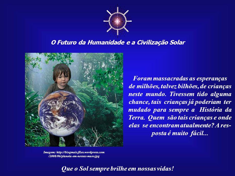 """☼ O Futuro da Humanidade e a Civilização Solar Que o Sol sempre brilhe em nossas vidas! Além disso, são individualidades cósmicas, pequenos """"Filhos do"""