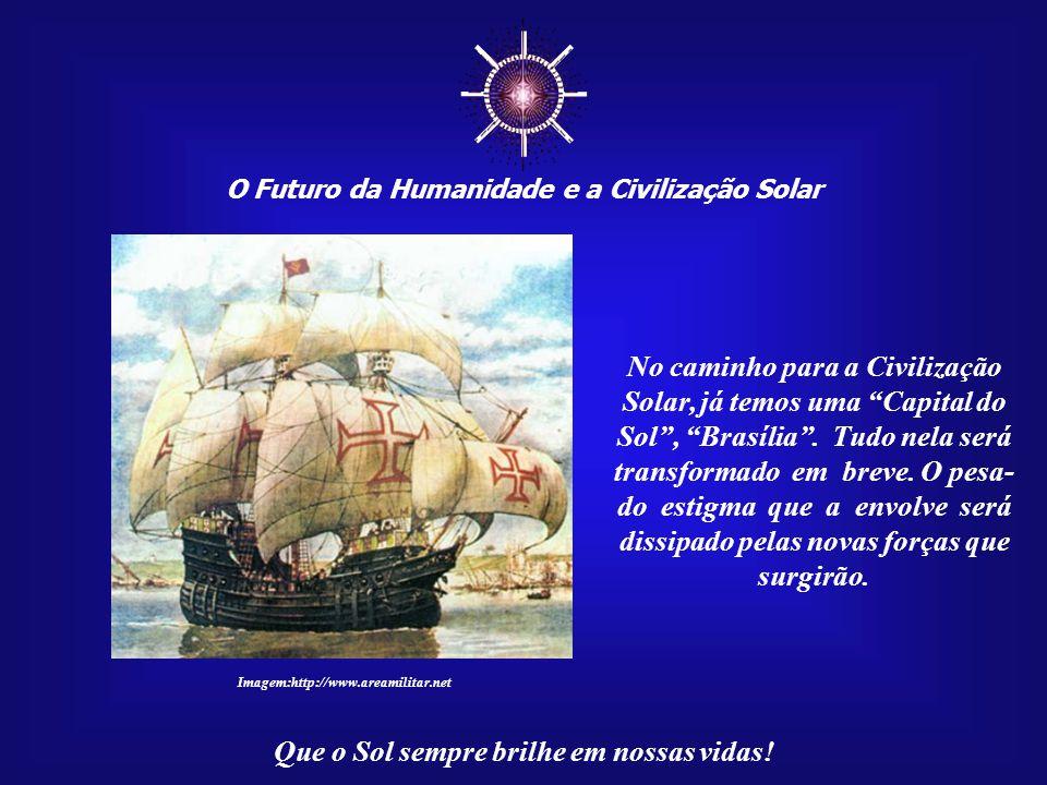 ☼ O Futuro da Humanidade e a Civilização Solar Que o Sol sempre brilhe em nossas vidas! Há muito tempo que se fala na nova civilização que surgirá no
