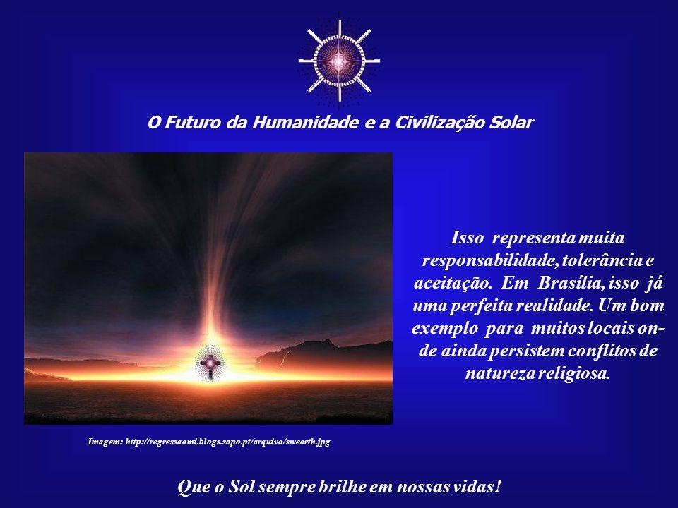 """☼ O Futuro da Humanidade e a Civilização Solar Que o Sol sempre brilhe em nossas vidas! Uma """"Capital do Sol"""" pode ser denominada de """"Capital da Espera"""
